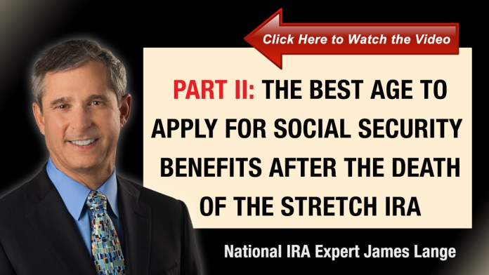 Part II The Best Age to Apply for Social Security Benefits after the Death of the Stretch IRA James Lange