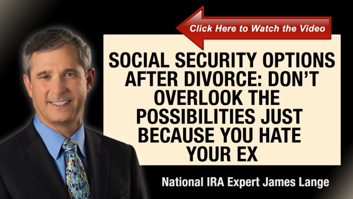 Social Security Options After Divorce: Don't Overlook the Possibilities Just Because You Hate Your Ex