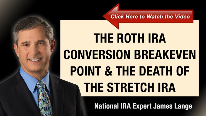 The Roth IRA Conversion Breakeven Point and the Death of the Stretch IRA James Lange