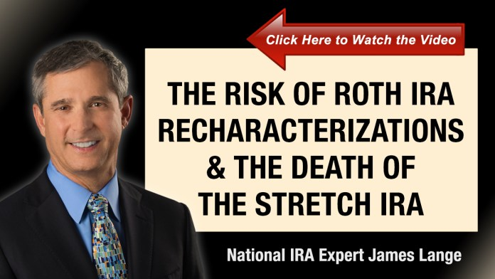 The Risk of Roth IRA Recharacterizations and The Death of the Stretch IRA James Lange