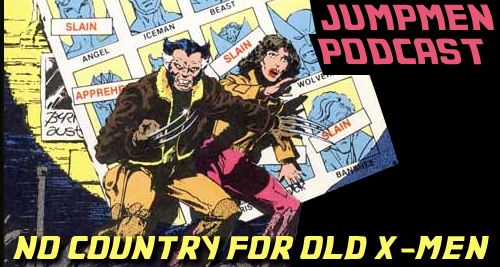 Episode 67: No Country for Old X-Men
