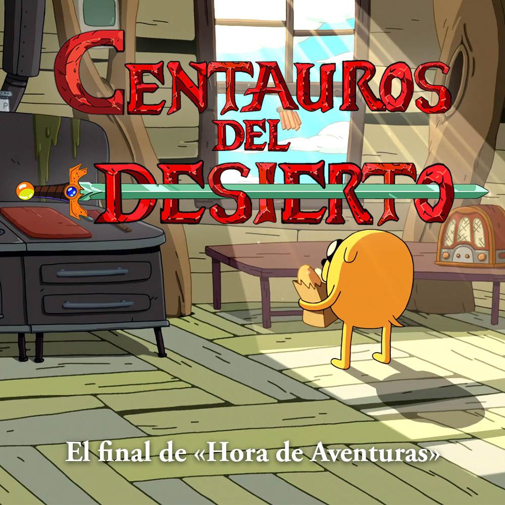 Centauros del Desierto #6: El final de «Hora de Aventuras»
