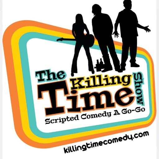 The Killing Time Show:  Scripted Comedy A Go Go