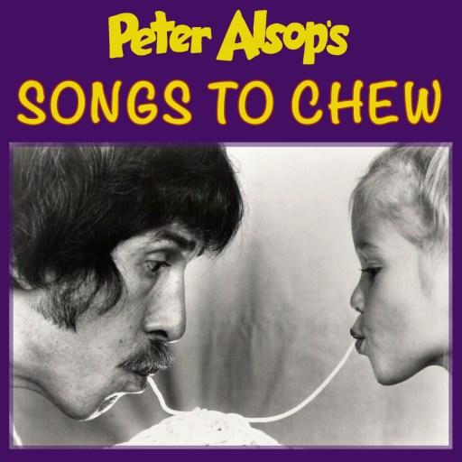 Peter Alsop's SONGS TO CHEW