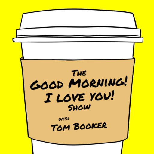 The Good Morning! I Love You Show! with Tom Booker