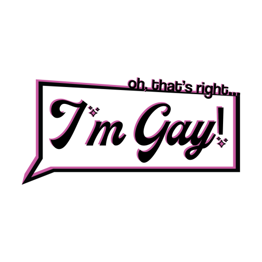 Oh That's Right, I'm Gay!