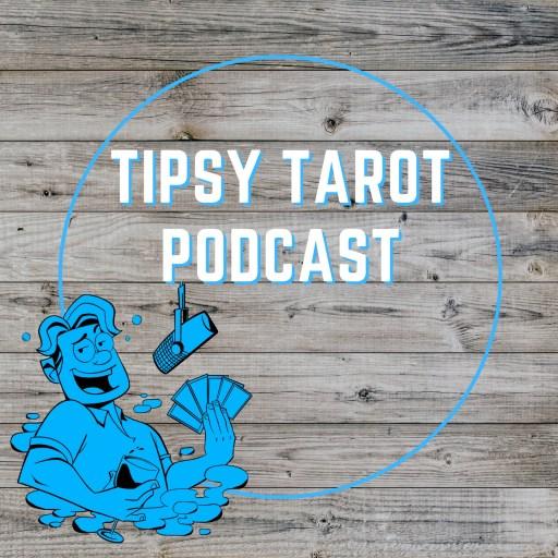 The Tipsy Tarot Podcast