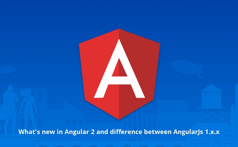 #Angular2 with it's features and how it's different from #AngularJs 1.x.x