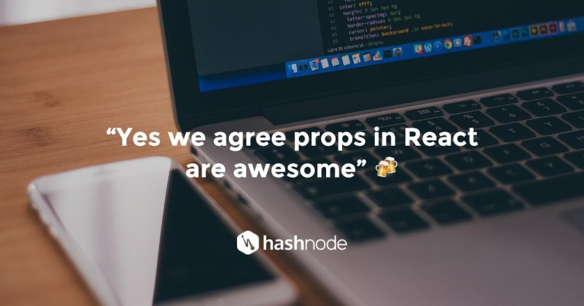 Why props are your friend! =>   { Story by @RockChalkDev }  🍻 #ReactJS #JavaScript