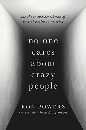 NO ONE CARES ABOUT CRAZY PEOPLE: THE CHAOS & HEARTBREAK OF MENTAL HEALTH IN AMERICA [Review]