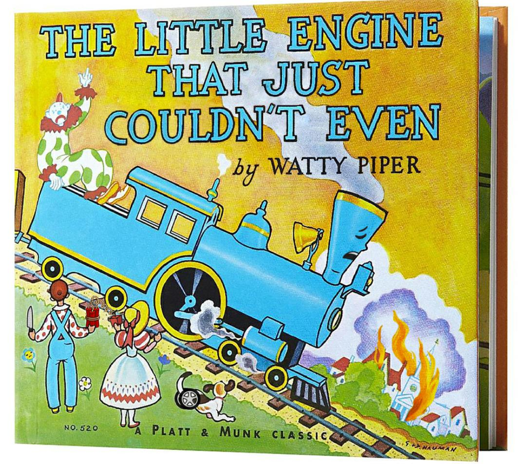 The Little Engine That Just Couldn T Even