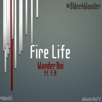 MUSIC:WanderBoi~FIRE LIFE (ft F.A) |#8WeekWander #Week5| @wanderboi247@austinmike3