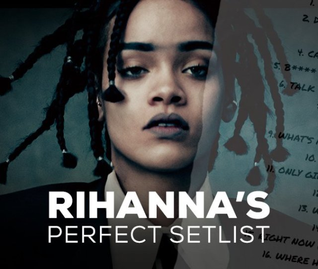 Rihannas Hitting The Road Heres What Our Perfect Setlist Would Look Like Do You Agree Https T Co Xocfcaltfq Https T Co Suhjqezsr