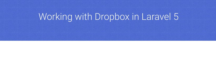 Learn to work with Dropbox in Laravel 5    #laravel #php #angularjs #reactjs #geek #dropbox