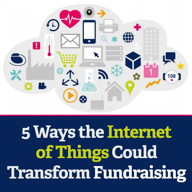 5 Ways the Internet of Things (#IoT) Could Transform Fundraising: