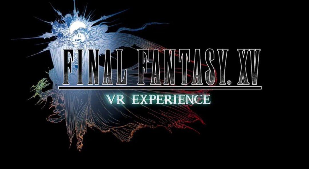 Final Fantasy XV 'VR Experience' Trailer 2