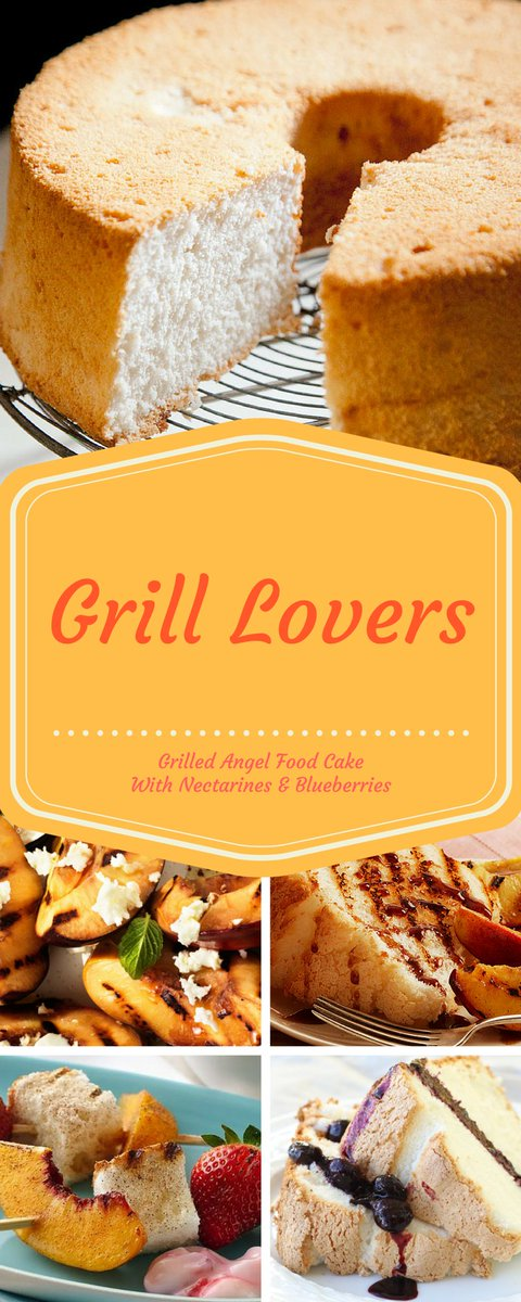 Grill Lovers\' Grilled Angel Food Cake With Nectarines & Blueberries Recipe