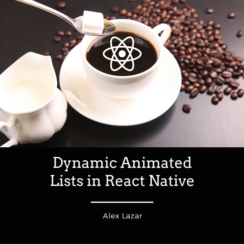 POSTED: Tutorial to create dynamic animated lists in #ReactNative  #reactjs #javascript