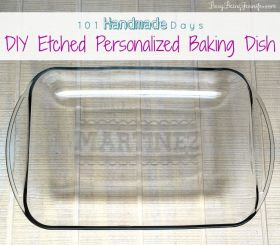 The perfect Hostess gift! A DIY Etched Personalized Baking Dish >>