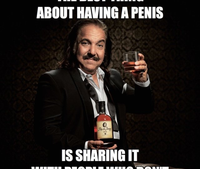 David Voth On Twitter Ron Jeremy Says The Best Thing About Having A Penis Is Sharing It With People Who Dont