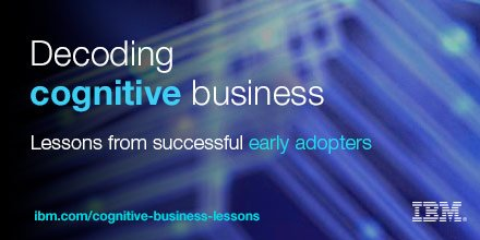 How to decode #cognitive business: Learn from successful early adopters.  #AI