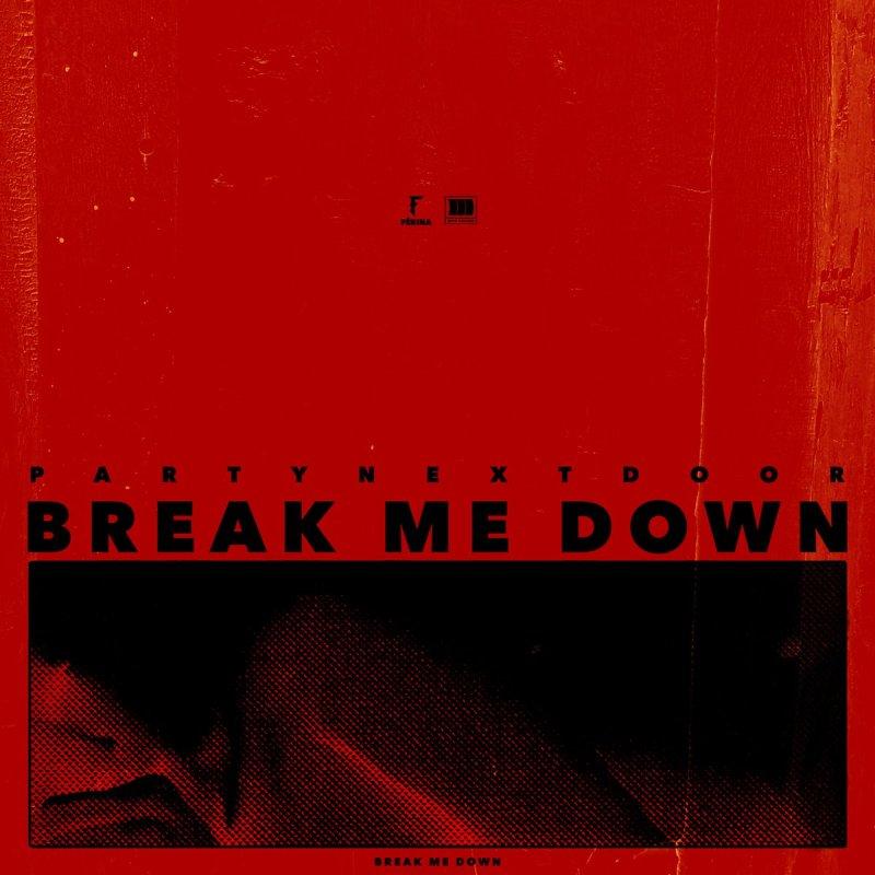 PARTYNEXTDOOR Break Me Down Lyrics