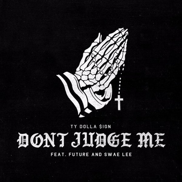 Ty Dolla Sign – Don't Judge Me Lyrics ft. Future & Swae Lee