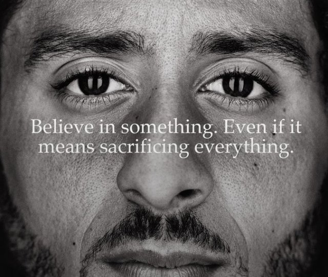 Believe In Something Even If It Means Sacrificing Everything Colin Kaepernick Unveils