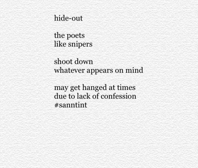 Hideout Hide Out The Poets Like Snipers Shoot Down Whatever Appears On Mind May Get Hanged At Times Due To Lack Of Confession Sanntintpic Twitter Com