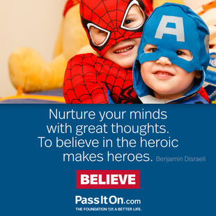 """""""Nurture your minds with great thoughts. To believe in the heroic makes heroes."""" - Benjamin Disraeli"""