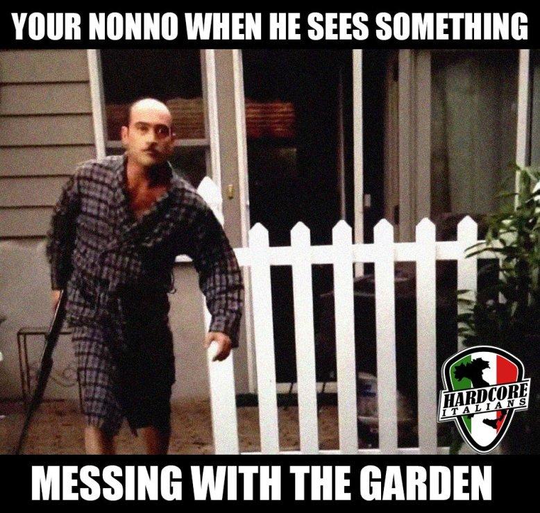"Hardcore Italians on Twitter: ""NEVER mess with Nonno's garden!… """