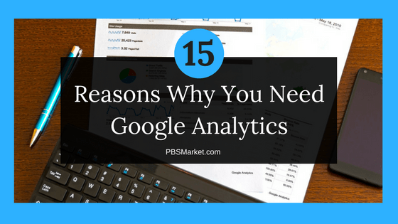 15 Reasons Why You Need Google Analytics