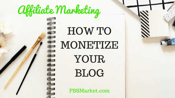 Affiliate Marketing:  How to Monetize Your Blog