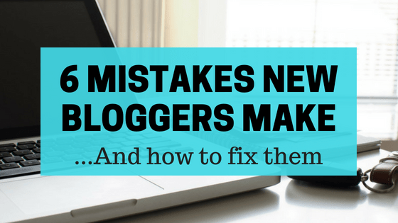 6 Mistakes New Bloggers Make (And How to Fix Them)