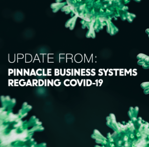 Update from Pinnacle Business Systems regarding COVID-19, March 2020