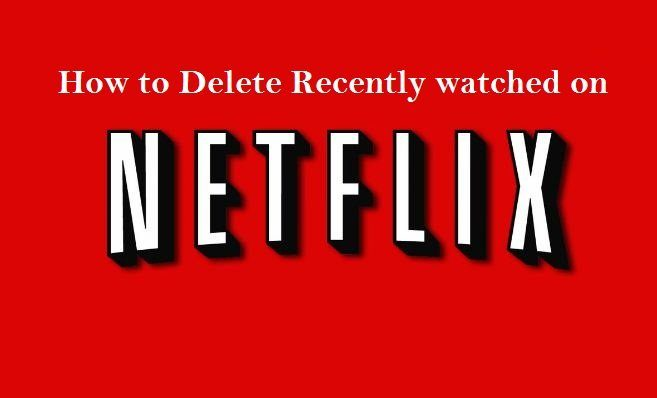 How to Delete Recently watched on Netflix