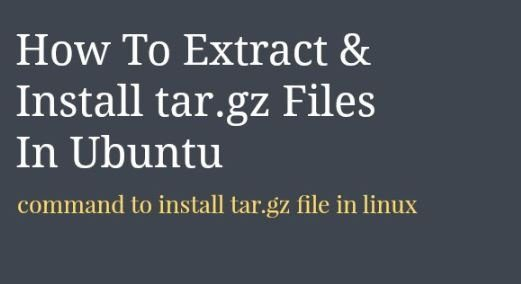 How to Extract the tar.gz Files in Linux