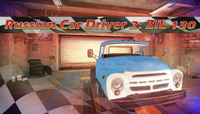 Russian Car Driver 2 ZIL 130 Free Download