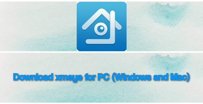 How to Download and install XMEye for PC Windows 7,8,10