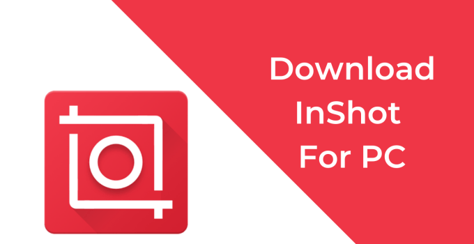 InShot For PC – Download Video Editor App on Windows 10