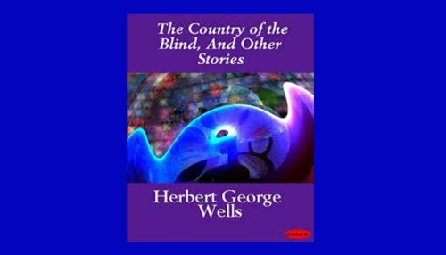 H. G. Wells: The Country of the Blind
