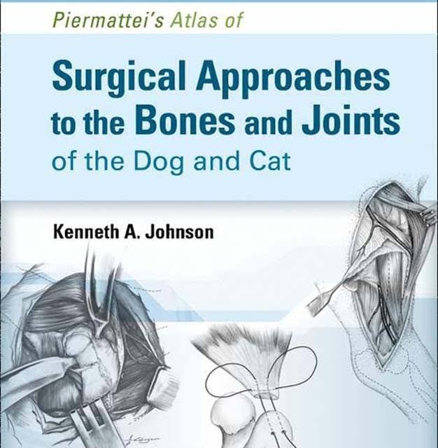 Piermattei's Atlas of Surgical Approaches to the Bones and Joints of the Dog and Cat, 5th Edition