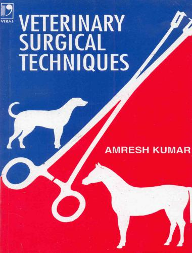 Veterinary surgical techniques by amresh kumar