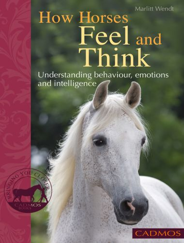 How Horses Feel and Think, Understanding Behaviour, Emotions and Intelligence