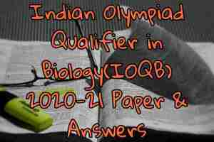 Indian Olympiad Qualifier in Biology(IOQB) 2020-21 Paper & Answers