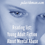Reading List: Young Adult Fiction about Mental/ Psychological Abuse