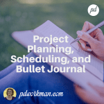 Project Planning, Scheduling, and Bullet Journal