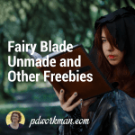 Fairy Blade Unmade and other freebies