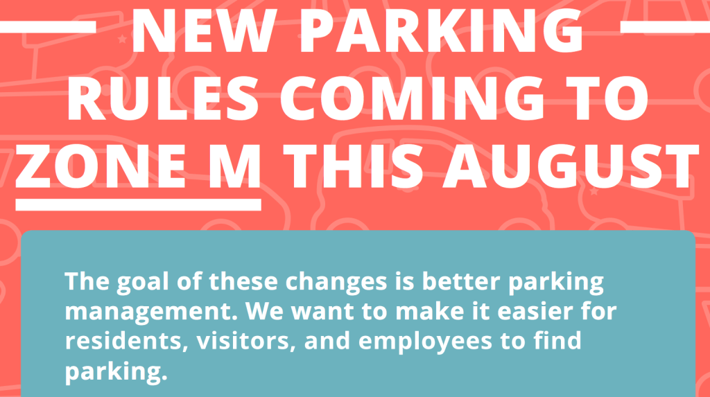 New Parking Rules Coming to Zone M This August - The goal of these changes is better parking management. We want to make it easier for residents, visitors, and employees to find parking.