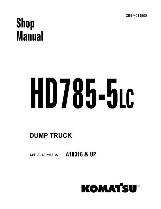 Komatsu HD785-5LC Dump Truck (A10316 and up) Shop Manual